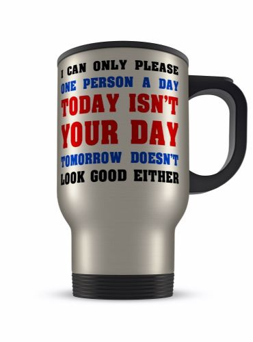 14oz I Can Only Please One Person A Day Funny Novelty Gift Aluminium Travel Mug